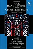 Art, Imagination and Christian Hope : Patterns of Promise, , 075466676X