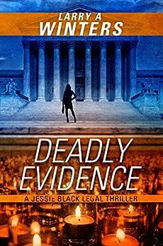 Deadly Evidence (A Jessie Black Legal Thriller) (Jessie Black Legal Thrillers Book 3) by [Winters, Larry A.]