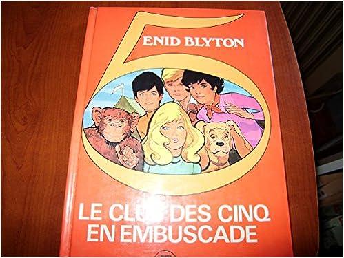 Amazon Fr Le Club Des Cinq En Embuscade Collection