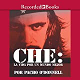 Che: La Vida Por Un Mundo Mejor [A Life for A Better World (Texto Completo)]
