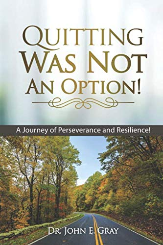 Quitting Was Not An Option: A Journey of Perseverance and Resilience