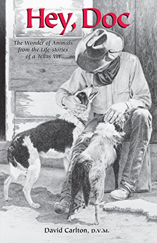 Hey Doc: The Wonder of Animals from the Life-stories of a Texas Vet