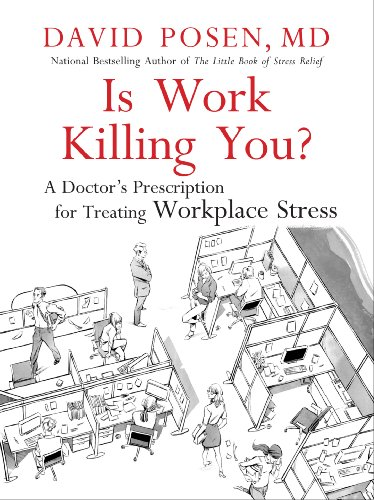 Is Work Killing You? A Doctor's Prescription for Treating Workplace Stress
