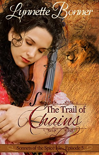 The Trail of Chains: A serialized historical Christian romance. (Sonnets of the Spice Isle Book 5) by [Bonner, Lynnette]