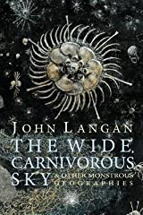 The Wide Carnivorous Sky and Other Monstrous Geographies[WIDE CARNIVOROUS SKY & OTHER M][Paperback] Paperback