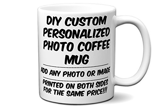 DIY Custom Personalized Photo Picture and/or Text Coffee Mugs | Add Your Own Photo or Image or Text | No Minimums - Double Sided for Same Price | 11 Ounce ()