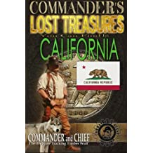 Commander's Lost Treasures You Can Find In California: Follow the Clues and Find Your Fortunes! (Volume 1)