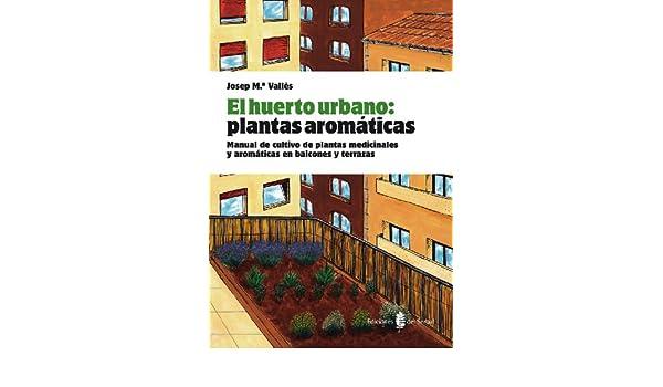 El huerto urbano: plantas aromáticas: Manual de cultivo de plantas ...