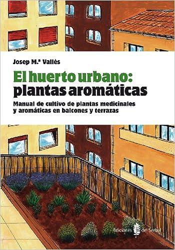 El Huerto Urbano Plantas Aromáticas Manual De Cultivo De
