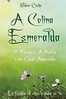A Colina Esmeralda: Ele fechava os olhos e podia vê-la. por [Coelho, Sidnei]