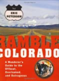 Ramble Colorado: A Wanderer's Guide to the Offbeat, Overlooked, and Outrageous