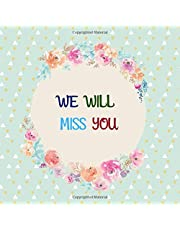 We Will Miss You: Message Book, Keepsake Memory Book For Family And Friends Guestbook Register To Write Sign In, With Gift Log & Photo Pages For Retirement, Leaving Farewell, Message For Graduate, Office, Home, Party, Wishes And Advice Paperback
