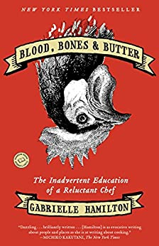 Blood, Bones & Butter: The Inadvertent Education of a Reluctant Chef by [Hamilton, Gabrielle]