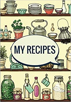 Book My Recipes (Blank Recipe Cookbook): Kitchen Shelves Design - 200 Pages Blank Recipe Journal, 7x10 inches (Cooking Gifts)