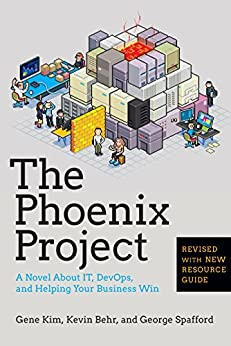 The Phoenix Project: A Novel About IT, DevOps, and Helping Your Business Win by [Kim, Gene, Behr, Kevin , Spafford, George]