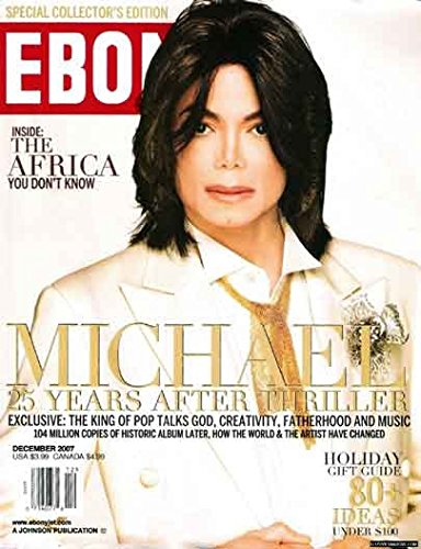 EBONY MAGAZINE DECEMBER, 2007 Volume LXII No. 2 MICHAEL JACKSON (Special Collector
