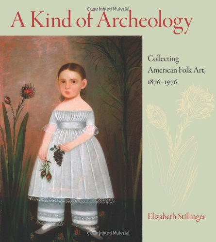 A Kind of Archeology: Collecting American Folk Art, 1876-1976