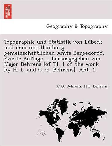Laden Sie das freie Textformat der E-Books herunter Topographie und Statistik von Lübeck und dem mit Hamburg gemeinschaftlichen Amte Bergedorff. Zweite Auflage ... herausgegeben von Major Behrens [of ... and C. G. Behrens]. Abt. 1. (German Edition) PDF
