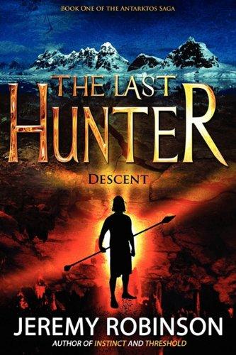 The Last Hunter - Descent (Book 1 of the Antarktos Saga)