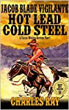 Jacob Blade: Vigilante: Hot Lead, Cold Steel: From Renegade To Riders of the West: A Classic Western Revenge Novel (The Jacob Blade: Vigilante Western Adventure Series Book 3)