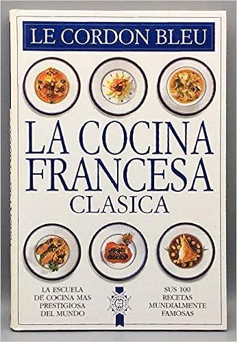 La Cocina Francesa Clásica Tapa Blanda By Cordon Bleu Le Amazon Es Le Cordon Bleu Libros