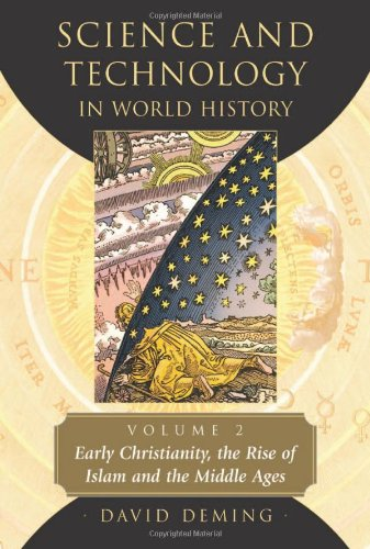 Science and Technology in World History, Vol. 2: Early Christianity, the Rise of Islam and the Middle Ages