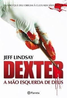 Dexter - A mão esquerda de Deus por [Lindsay, Jeff]
