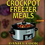 Crockpot Freezer Meals - 2nd Edition: 110 Delicious Crockpot Freezer Meals | Daniel Cook