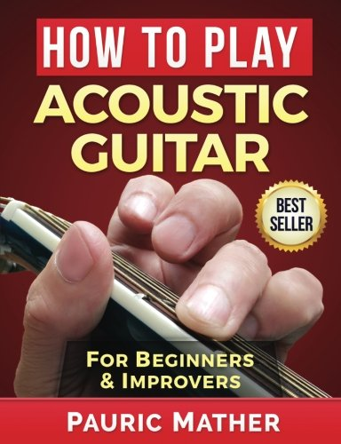 How To Play Acoustic Guitar: The Ultimate Teach Yourself Gui