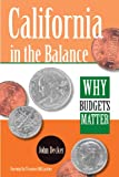 California in the Balance : Why Budgets Matter, Decker, John, 0877724334