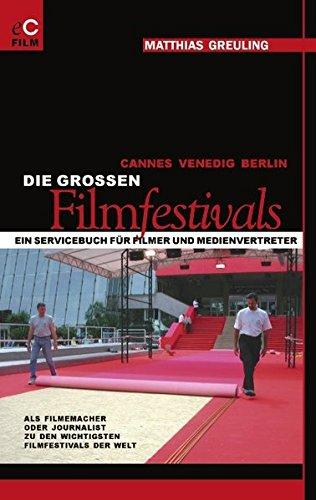 Cannes, Venedig, Berlin: Die grossen Filmfestivals: Ein Servicebuch für Filmer und Medienvertreter