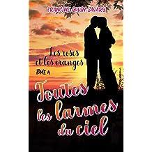 Toutes les larmes du Ciel (Les roses et les oranges t. 4) (French Edition)