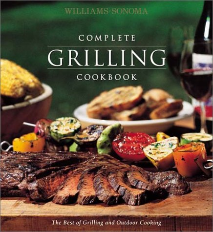 Williams-Sonoma Complete Grilling Cookbook (The Best Of Grilling And Outdoor Cooking) (Williams Sonoma Grilling)