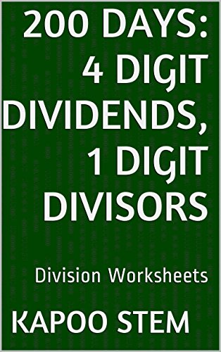 200 Division Worksheets with 4-Digit Dividends, 1-Digit Divisors: Math Practice Workbook (200 Days Math Division Series) (English Edition)