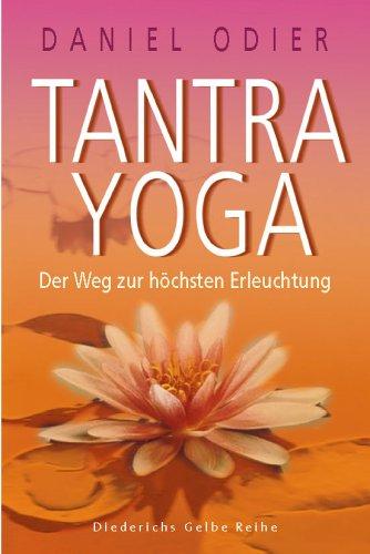Tantra Yoga: Der Weg zur höchsten Erleuchtung (Diederichs Gelbe Reihe)