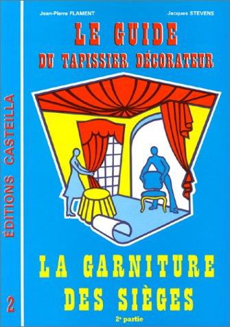 Guide du tapissier décorateur Tome 2 : la garniture de sièges