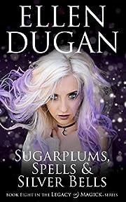 Sugarplums, Spells & Silver Bells (Legacy Of Magick Series, Book 8)