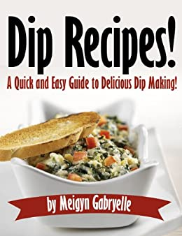 Dip Recipes A Quick And Easy Guide To Delicious Dip Making
