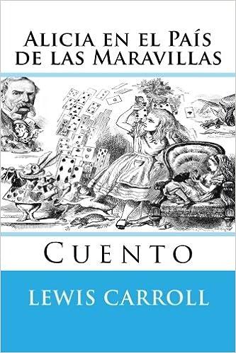 Alicia en el Pais de las Maravillas: Cuento (Spanish Edition): Lewis ...