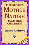 The Stories Mother Nature Told Her Children, James Andrews, 142180154X