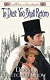 To Dust You Shall Return (Lord Danvers Investigates) (Volume 3)