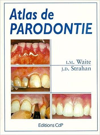 En ligne téléchargement Atlas de parodontie / Ian M. Waite, J. Dermot Strahan ; trad. française de Aurore Blanc avec la collab. de Frédérique Mirot pdf, epub