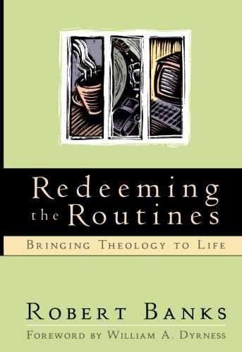 Redeeming the Routines: Bringing Theology to Life