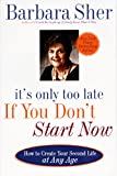 It's Only Too Late If You Don't Start Now: HOW TO