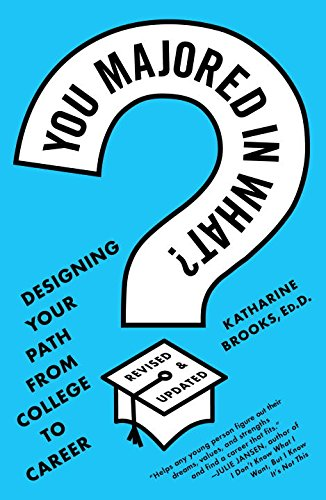 You Majored in What?: Mapping Your Path from Chaos to Career