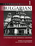 Intensive Bulgarian, Vol. 1: A Textbook & Reference Grammar