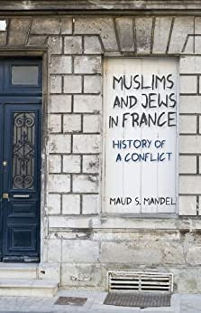 Muslims and Jews in France: History of a Conflict by [Mandel, Maud S.]