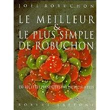 Le meilleur et le plus simple de Robuchon: 130 recettes présentées par Patricia Wells