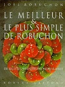 Le Meilleur et le plus simple de Robuchon par Robuchon