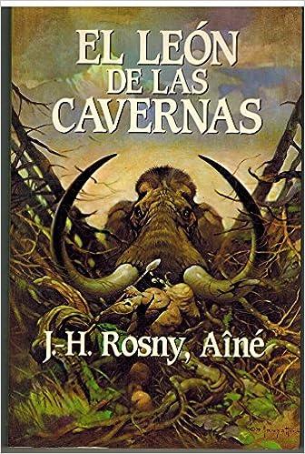 El León de las cavernas : un relato de aventuras en la prehistoria: Amazon.es: Rosny Aine, J.H.: Libros